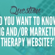 What do you want to know about when it comes to creating and/or marketing your therapy website?
