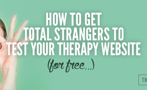 How to Get Total Strangers to Test Your Therapy Website
