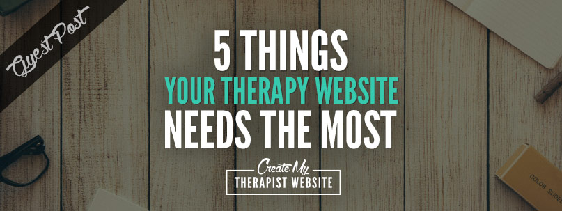 Five Things Your Therapy Website Needs Most