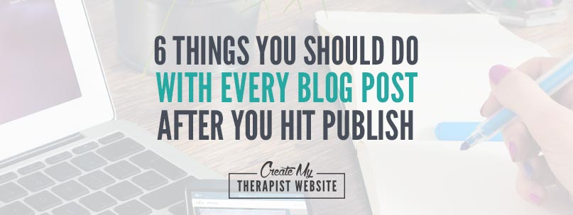 Today we'll talk about 6 things you should do AFTER you've posted it on your private practice website to help you drive traffic and get the most mileage out of your post.