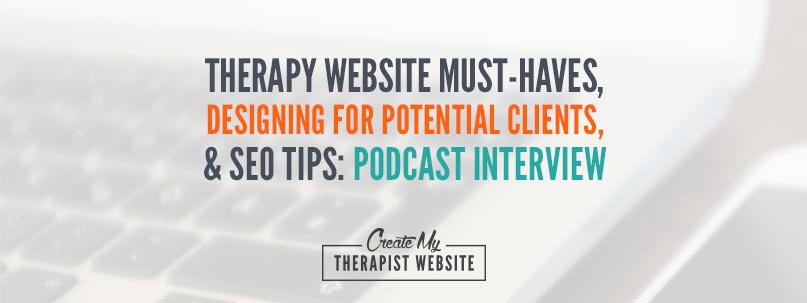 In this podcast interview, we discuss therapy website must-haves and how to speak to your potential clients