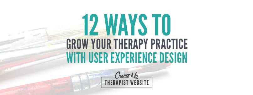 user experience design and what it means for you, your therapy website and growing your private practice