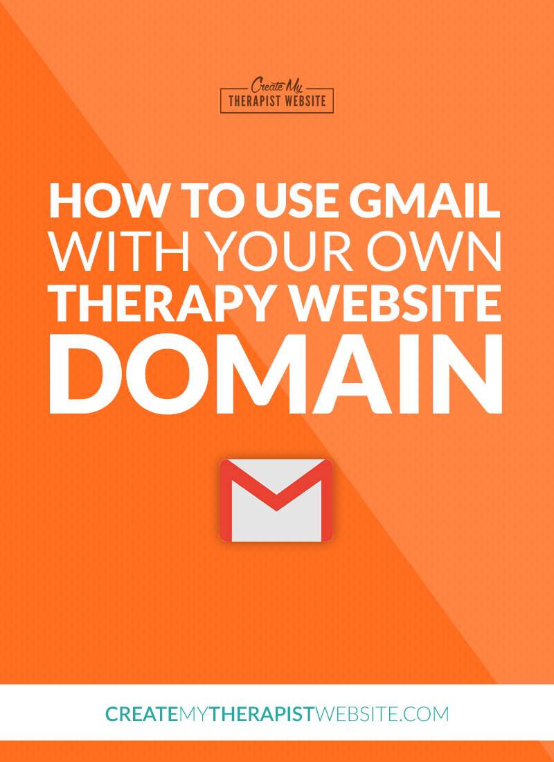 Learn how to use Gmail with your own custom domain for your therapy website.