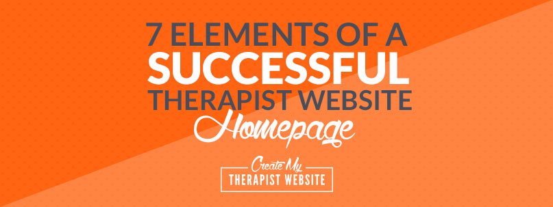 7 elements of a successful therapist website homepage