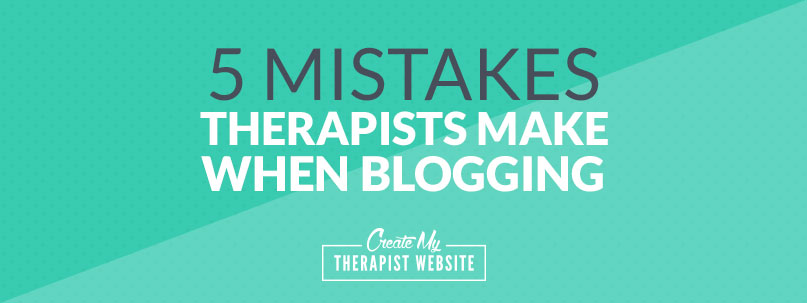 5 Mistakes Therapists Make When Blogging