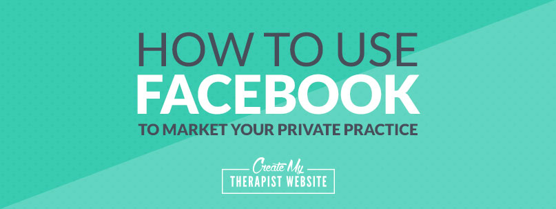 Learn to use Facebook to market your private practice