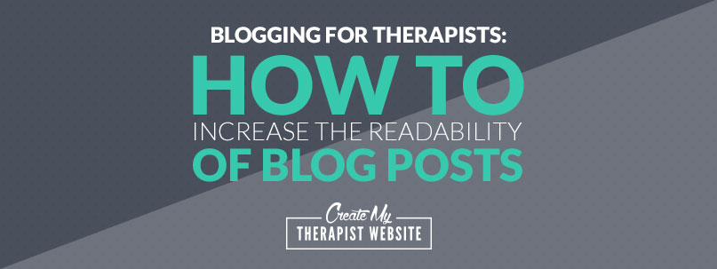 Blogging for Therapists: How to Increase The Readability of Blog Posts
