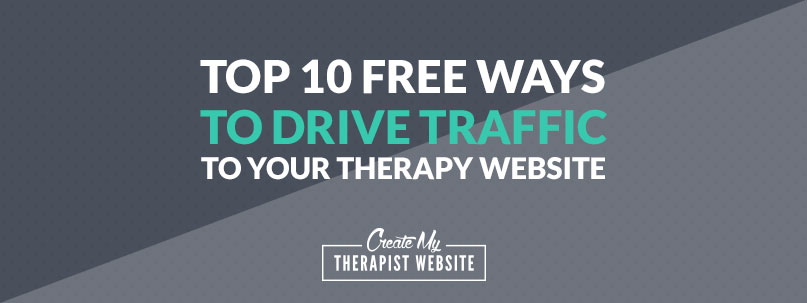 10 FREE Ways to Drive Traffic to Your Therapy Website