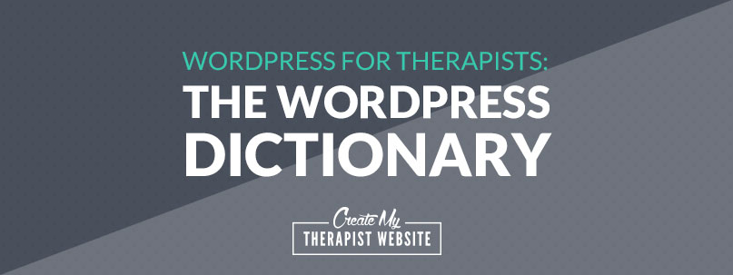 WordPress Dictionary for Therapists in Private Practice