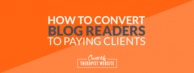 Blogging is a great way to increase the traffic coming to your private practice website. But how can you turn that traffic into paying clients and grow your therapy practice? In this article, I'll share with you 5 ways you can increase your chances of converting blog readers into paying clients.