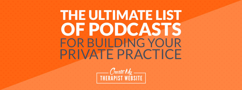 The ultimate list of podcasts for building a private practice