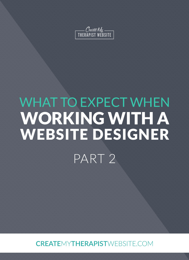 We're continuing our series on what to expect when working with a website designer to build a website for your private practice. In Part I, we talked about everything that goes on before your website project actually starts: researching the right designer, the first call, getting a proposal and gathering your content.