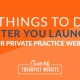 In our last article, we went over what to do before you launch your private practice website and start sending traffic your way. But once your website is live, now what? In this article we'll go over 6 important things you can do once your website is launched to make sure you're getting the most out of your new marketing asset.