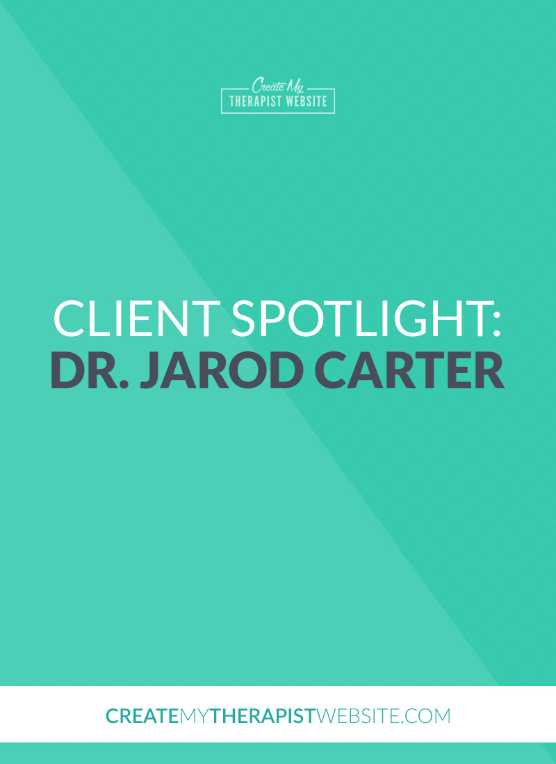 As a designer of private practice websites, I love when a therapists comes to me with an outdated website with goals to grow their business.  My creative juices start flowing as I disect why their current website isn't helping them reach said goals and what can be done to change that.  That was definitely the case with Dr. Jarod Carter.